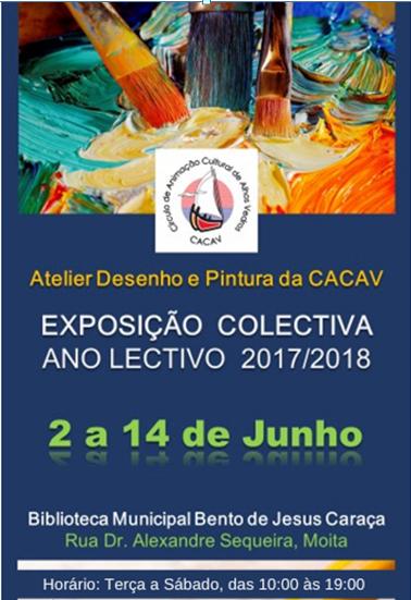 Exposição Colectiva. Ano lectivo 2017/2018 dos alunos do Atelier de Desenho e Pintura da CACAV